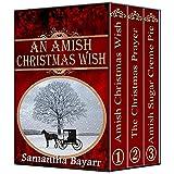 Amish Romance: Amish Christmas Wish Collection: Amish Christmas Wish, The Christmas Prayer, Amish Sugar Creme Pie
