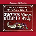 Fatty O'Leary's Dinner Party Audiobook by Alexander McCall Smith Narrated by Steven Crossley