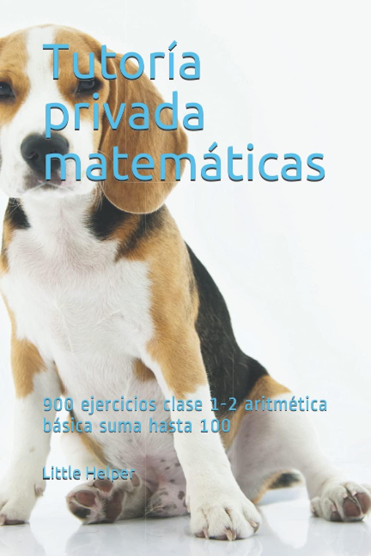 Tutoría privada matemáticas: 900 ejercicios clase 1-2 aritmética básica suma hasta 100