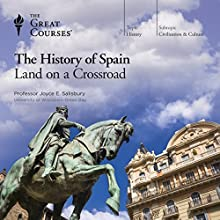 The History of Spain: Land on a Crossroad Lecture by The Great Courses Narrated by Professor Joyce E. Salisbury Ph.D.