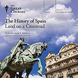 The History of Spain: Land on a Crossroad Lecture by The Great Courses, Joyce E. Salisbury Narrated by Professor Joyce E. Salisbury Ph.D.