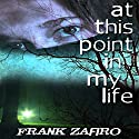 At this Point in My Life Audiobook by Frank Zafiro Narrated by Brandon McKernan