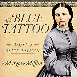 The Blue Tattoo: The Life of Olive Oatman Audiobook