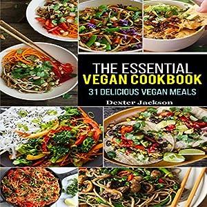 The Essential Vegan Cookbook: 31 Delicious Vegan Meals to Serve Your Family & Friends Audiobook