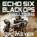 Assault on Iran: Echo Six: Black Ops 2    Eric Meyer