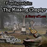 Frankenstein: The Missing Chapter | Kristine Goodfellow