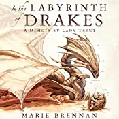 In the Labyrinth of Drakes: A Memoir by Lady Trent | Marie Brennan