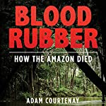 Blood Rubber: How the Amazon Died | Adam Courtenay