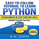 Easy-to-Follow Tutorial to Learn Python Programming in Less Than One Week: Includes Practice Exercises Audiobook by R. M. Lewis Narrated by Christopher Born