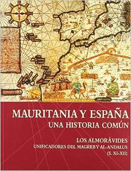 MAURITANIA Y ESPAÑA UNA HISTORIA COMUN: Amazon.es: AA.VV: Libros