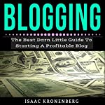 Blogging: The Best Little Darn Guide to Starting a Profitable Blog | Isaac Kronenberg