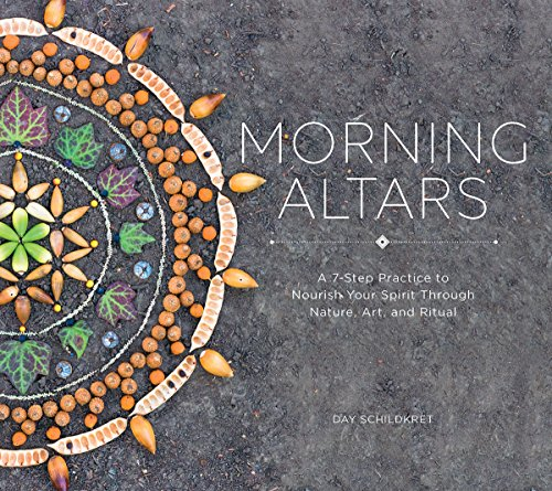Morning Altars A 7-Step Practice to Nourish Your Spirit through Nature, Art, and Ritual [Schildkret, Day] (Tapa Dura)
