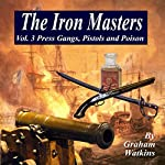 The Iron Masters Vol. 3: Press Gangs, Pistols, and Poison: An Historical Novel of the 18th Century | Graham Watkins