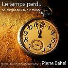 Le temps perdu ne l'est pas pour tout le monde   Livre audio Auteur(s) : Pierre Béhel Narrateur(s) : Pierre Béhel