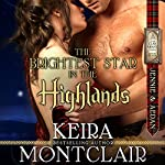 The Brightest Star in the Highlands: Jennie and Aedan: Clan Grant Series, Volume 7 | Keira Montclair
