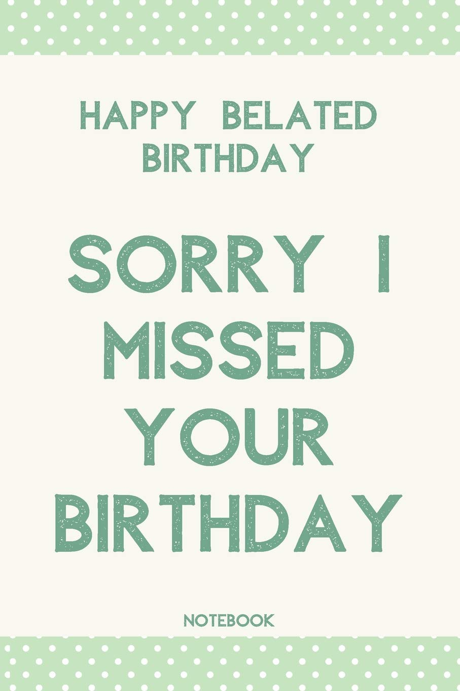 Sorry I Missed Your Birthday Belated Happy Birthday Wishes Journal Gift Blank Lined Notebook Messages Greetings Presents Cards Publishing Gary E Smith 9781070605289 Amazon Com Books