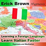 Learn Italian Faster - Learning a Foreign Language: Hypnosis & Subliminal |  Erick Brown Hypnosis