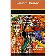 Pedophila & Empire: Satan, Sodomy, & The Deep State: Foreword by Robert David Steele