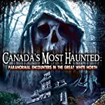 Canada's Most Haunted: Paranormal Encounters in the Great White North | William Burke