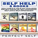 Self Help: 8 Books: Daily Habits & The 30 Day Challenge for Self Discipline, Self Confidence, Self Love & Self Improvement Audiobook by  Perfect Self Narrated by Adam Dubeau
