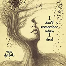 I Don't Remember When I Died Audiobook by Veis Djalali Narrated by Kristin James