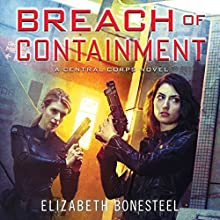 Breach of Containment: A Central Corps Novel, Book 3 Audiobook by Elizabeth Bonesteel Narrated by Katharine Mangold