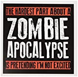 The hardest part about a zombie apocalypse, - Greeting Card, 6 x 6 inches, single (gc_193279_5)
