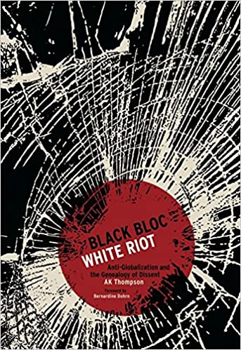 Black bloc, white riot : antiglobalization and the genealogy of dissent