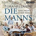 Die Manns: Geschichte einer Familie | Tilmann Lahme
