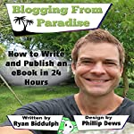 How to Write and Publish an eBook in 24 Hours | Ryan Biddulph