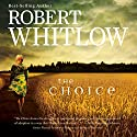 The Choice Audiobook by Robert Whitlow Narrated by Heath McClure