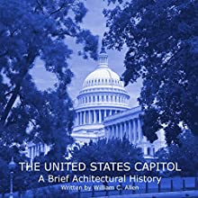 The United States Capitol: A Brief Architectural History Audiobook by William C. Allen Narrated by Christopher Lee Philips