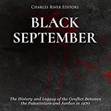 Black September: The History and Legacy of the Conflict Between the Palestinians and Jordan in 1970 Audiobook by Charles River Editors Narrated by Colin Fluxman