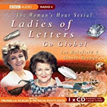 Ladies of Letters Go Global Radio/TV Program by Lou Wakefield, Carole Hayman Narrated by Prunella Scales, Patricia Routledge