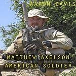 Matthew Axelson: American Soldier | Aaron Davis