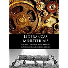 Lideranças Ministeriais: Reuniões, delegação de tarefas, supervisão e mudança de líderes (Liderança Cristã Livro 6)