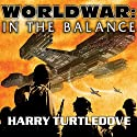 Worldwar: In the Balance Audiobook by Harry Turtledove Narrated by Todd McLaren