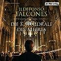 Die Kathedrale des Meeres Hörbuch von Ildefonso Falcones Gesprochen von: Wolfgang Condrus