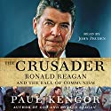 The Crusader: Ronald Reagan and the Fall of Communism Audiobook by Paul Kengor Narrated by John Pruden