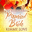 The Billionaire's Promised Bride Audiobook by Kimmy Love Narrated by Karen Tyler