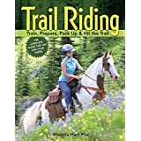 Trail Riding: Train, Prepare, Pack Up & Hit the Trail