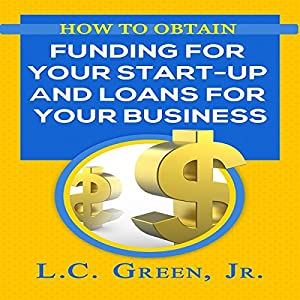 How to Obtain Funding for Your Start-Up and Loans for Your Business Audiobook
