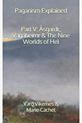 Paganism Explained, Part V: Ásgardr, Vanaheimr & the Nine Worlds of Hel Paperback
