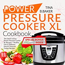 Power Pressure Cooker XL Cookbook: The Quick & Easy Power Pressure Cooker XL Recipes - Healthy, Fast & Delicious Electric Pressure Cooker Recipes
