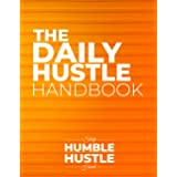 The Daily Hustle Handbook: Stay Humble Hustle Hard