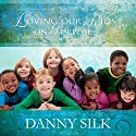 Loving Our Kids on Purpose: Making a Heart-to-Heart Connection Hörbuch von Danny Silk Gesprochen von: Troy Klein