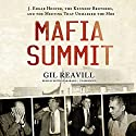 Mafia Summit: J. Edgar Hoover, the Kennedy Brothers, and the Meeting That Unmasked the Mob Audiobook by Gil Reavill Narrated by Keith Szarabajka