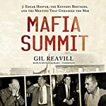 Mafia Summit: J. Edgar Hoover, the Kennedy Brothers, and the Meeting That Unmasked the Mob | Gil Reavill