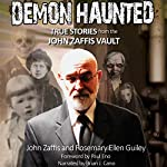 Demon Haunted: True Stories from the John Zaffis Vault | Rosemary Ellen Guiey,John Zaffis