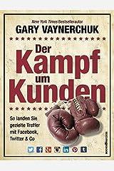 Der Kampf um Kunden: So landen Sie gezielte Treffer mit Facebook, Twitter & Co by Gary Vaynerchuk (2014-09-06) Hardcover